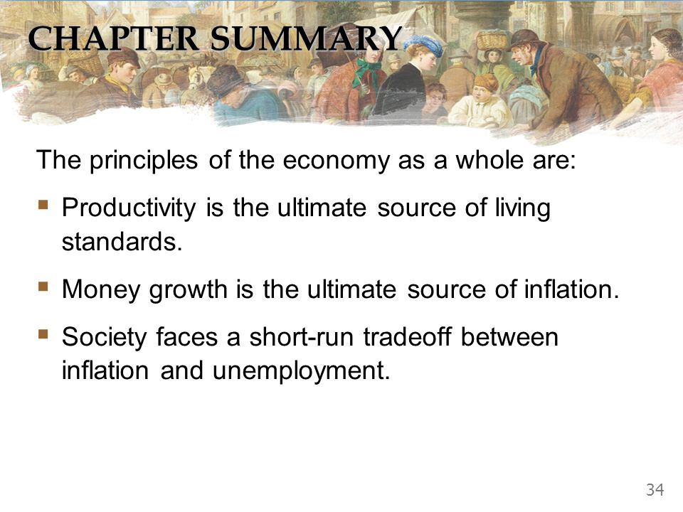 CHAPTER SUMMARY The principles of the economy as a whole are: