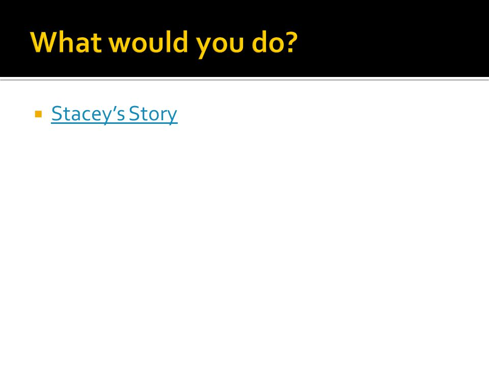 What would you do Stacey's Story