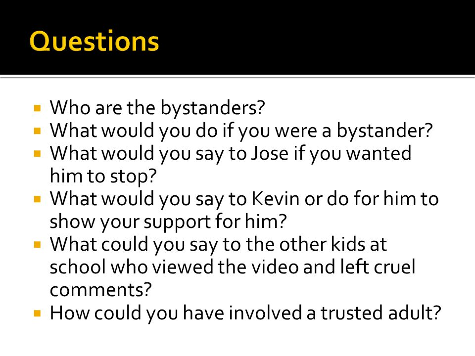 Questions Who are the bystanders