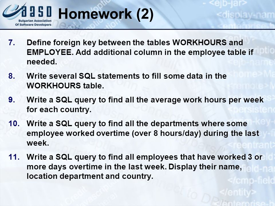 Homework (2) Define foreign key between the tables WORKHOURS and EMPLOYEE. Add additional column in the employee table if needed.