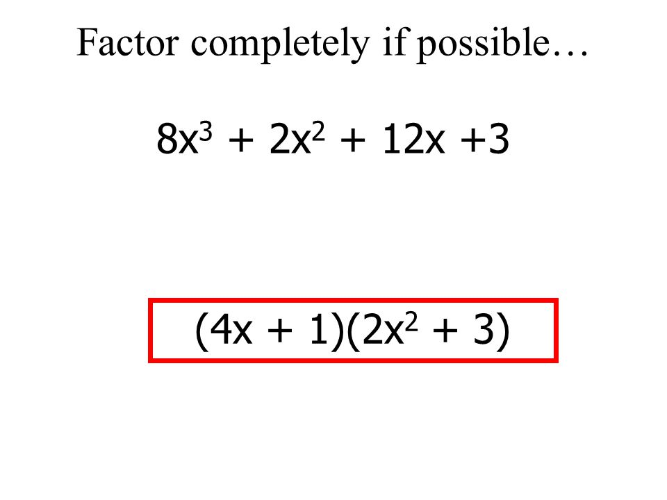 Factor completely if possible… 8x3 + 2x2 + 12x +3