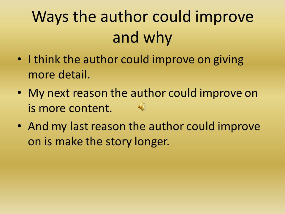 Ways the author could improve and why