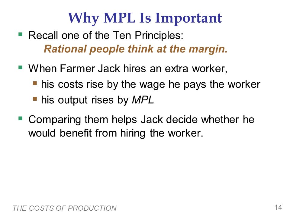 Why MPL Is Important Recall one of the Ten Principles: Rational people think at the margin. When Farmer Jack hires an extra worker,