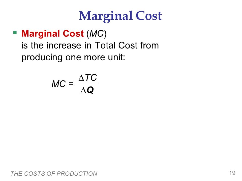 Marginal Cost Marginal Cost (MC) is the increase in Total Cost from producing one more unit: ∆TC.