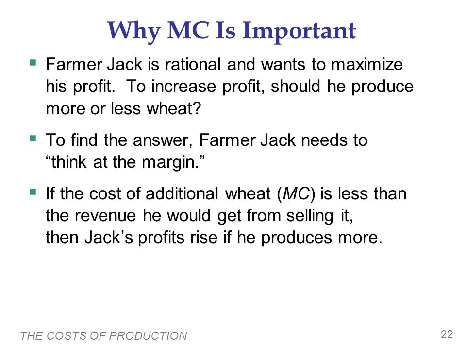 Why MC Is Important Farmer Jack is rational and wants to maximize his profit. To increase profit, should he produce more or less wheat