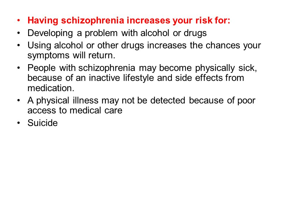 Having schizophrenia increases your risk for: