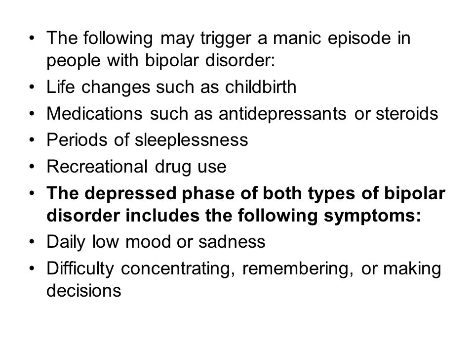 The following may trigger a manic episode in people with bipolar disorder: