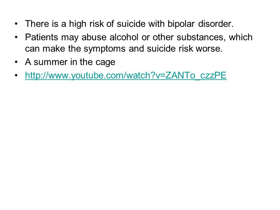 There is a high risk of suicide with bipolar disorder.