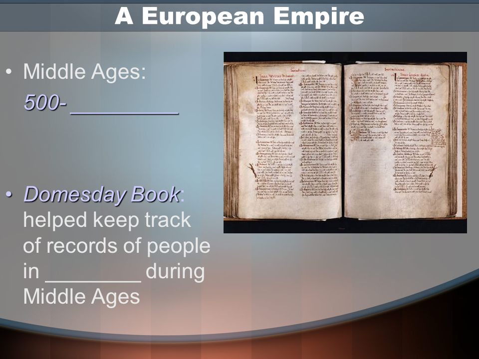 A European Empire Middle Ages: 500- _________