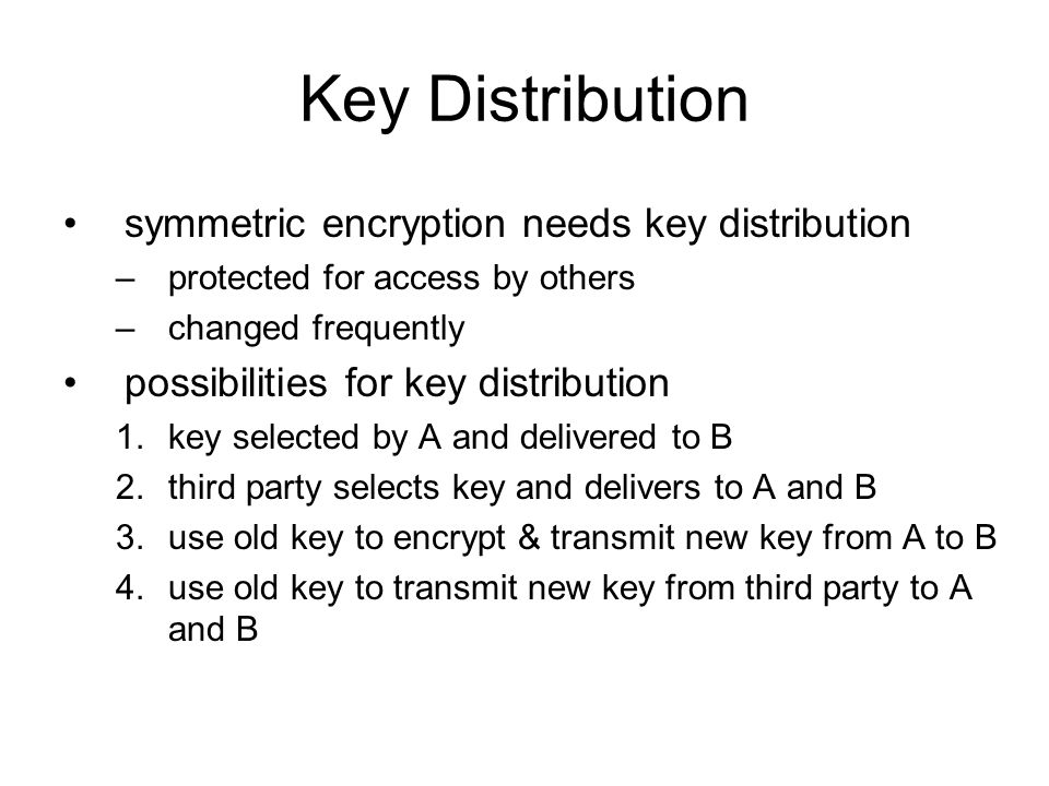Key Distribution symmetric encryption needs key distribution