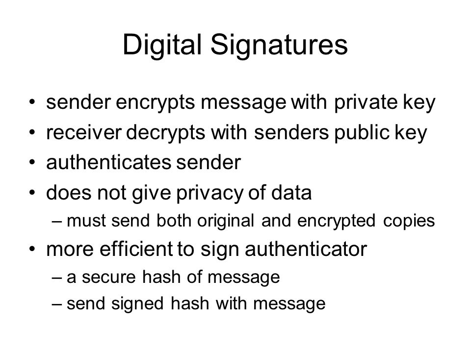 Digital Signatures sender encrypts message with private key