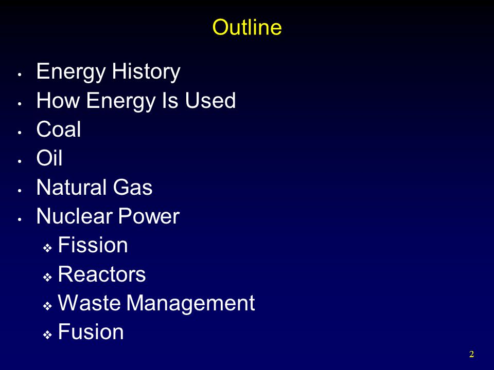 Outline Energy History. How Energy Is Used. Coal. Oil. Natural Gas. Nuclear Power. Fission. Reactors.