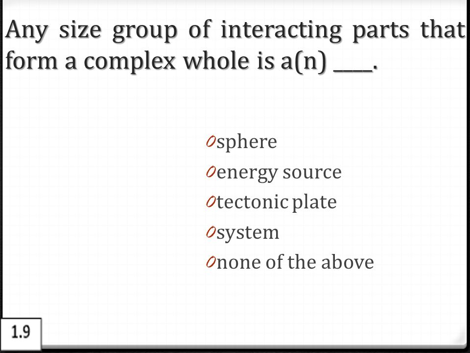 Any size group of interacting parts that form a complex whole is a(n) ____.
