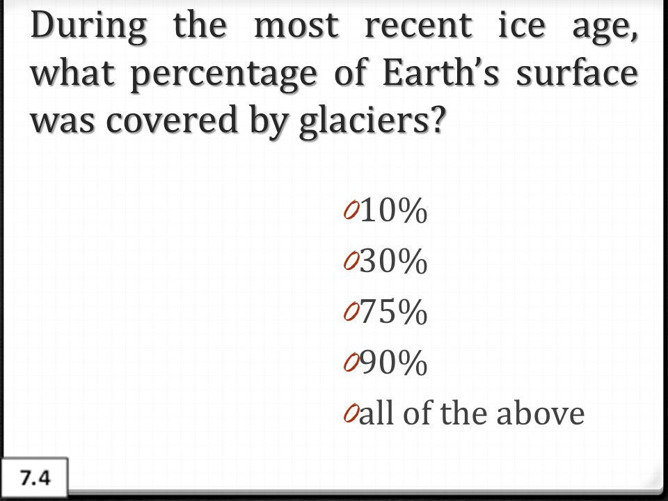 During the most recent ice age, what percentage of Earth's surface was covered by glaciers