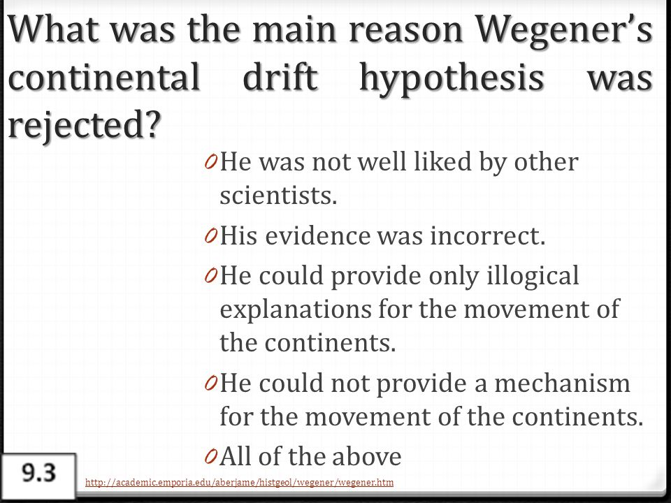 What was the main reason Wegener's continental drift hypothesis was rejected