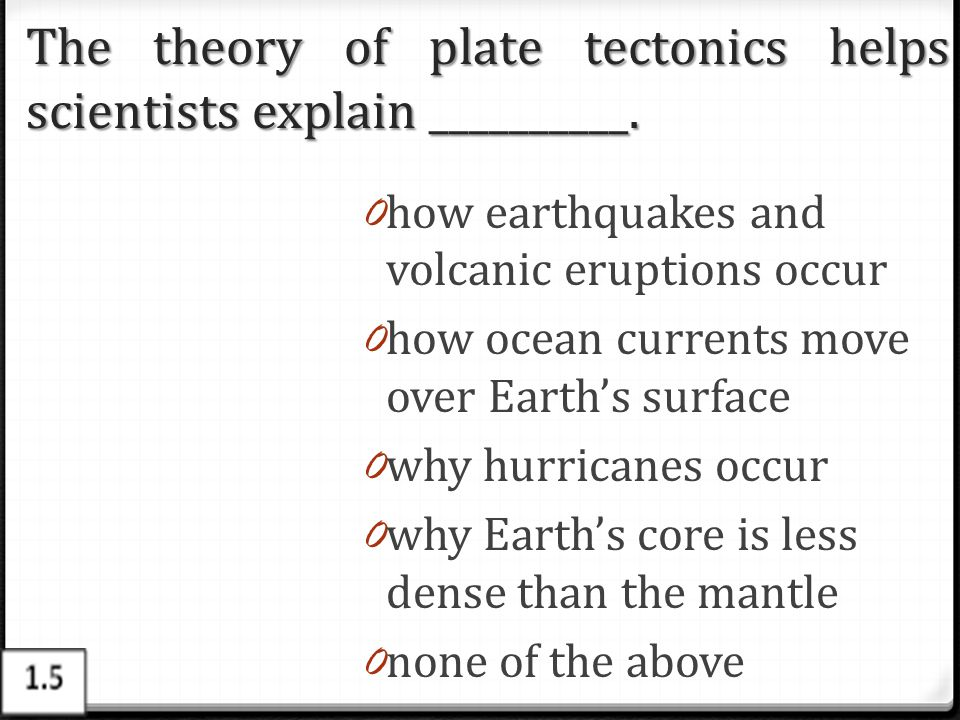 The theory of plate tectonics helps scientists explain __________.