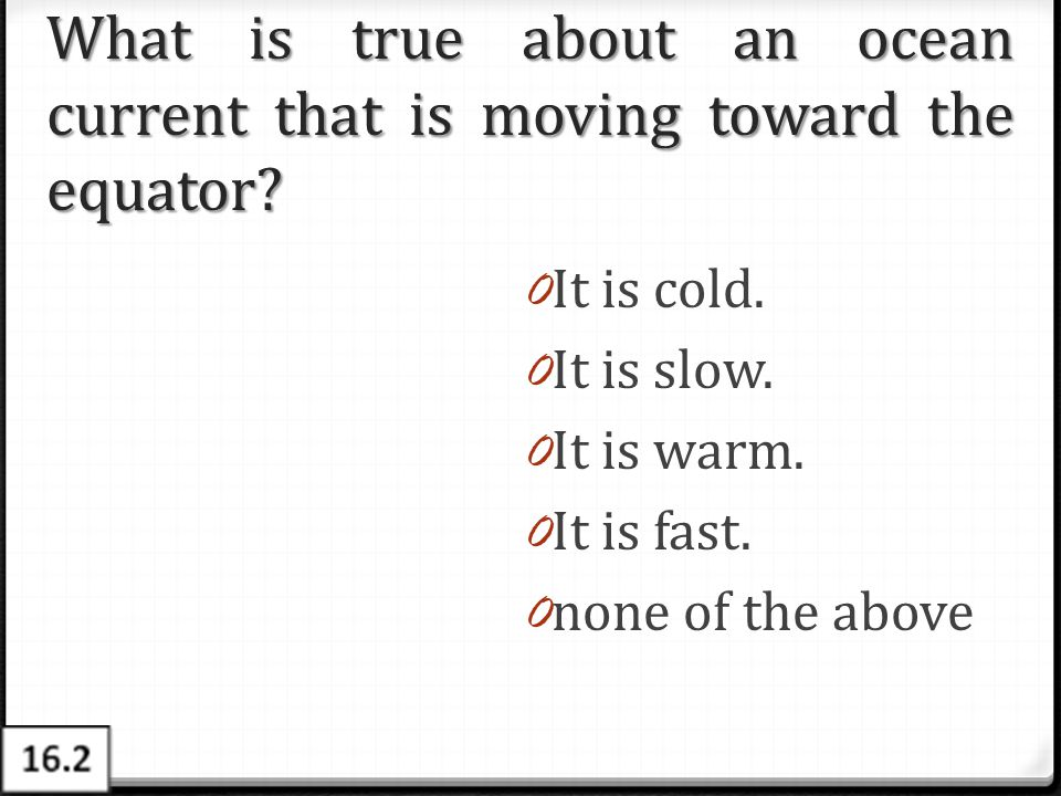What is true about an ocean current that is moving toward the equator
