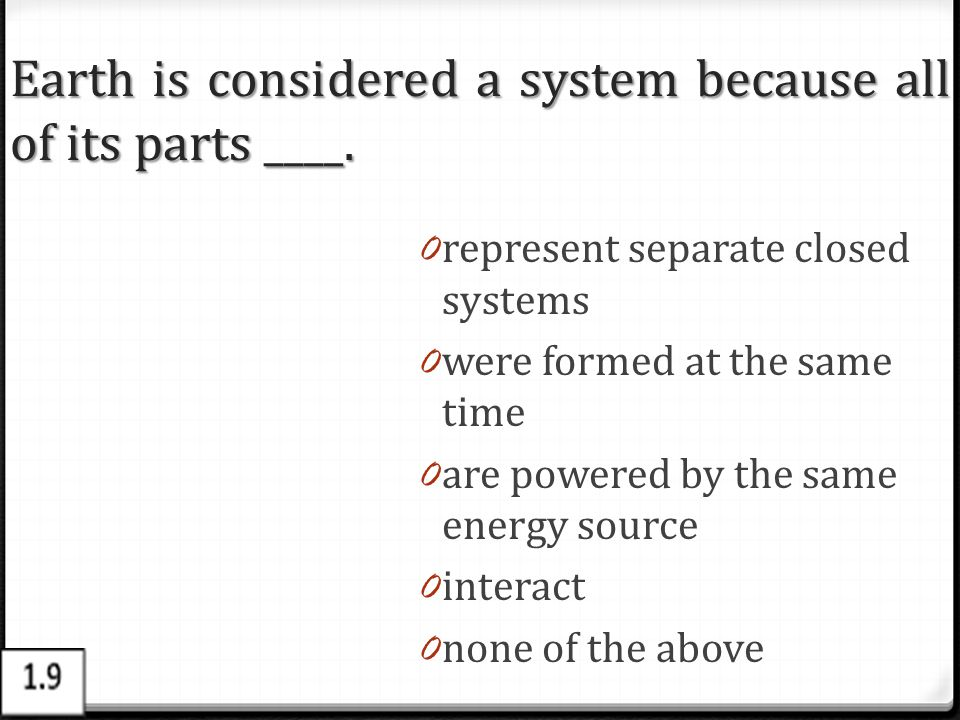 Earth is considered a system because all of its parts ____.