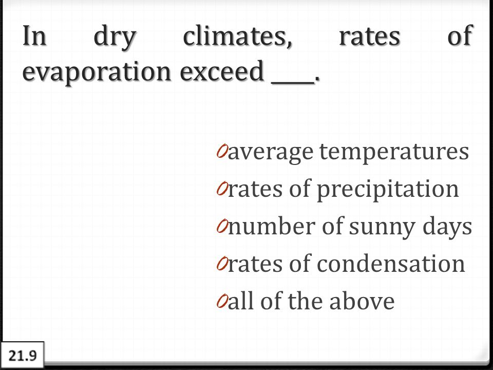 In dry climates, rates of evaporation exceed ____.