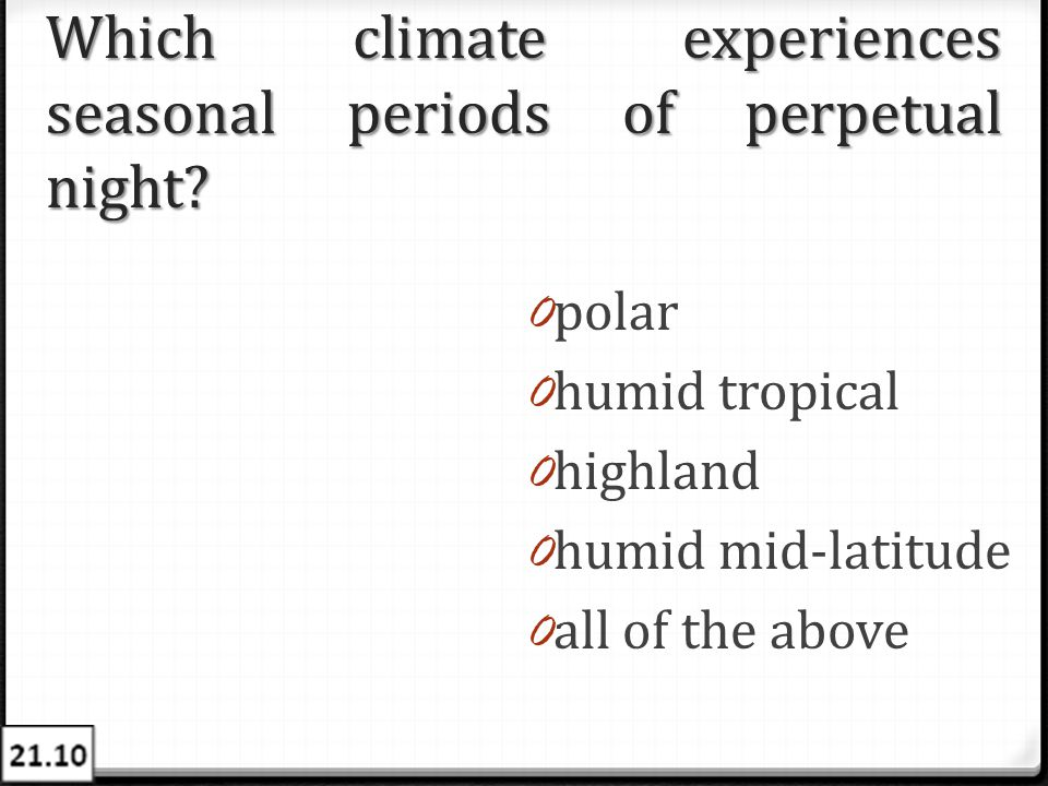 Which climate experiences seasonal periods of perpetual night