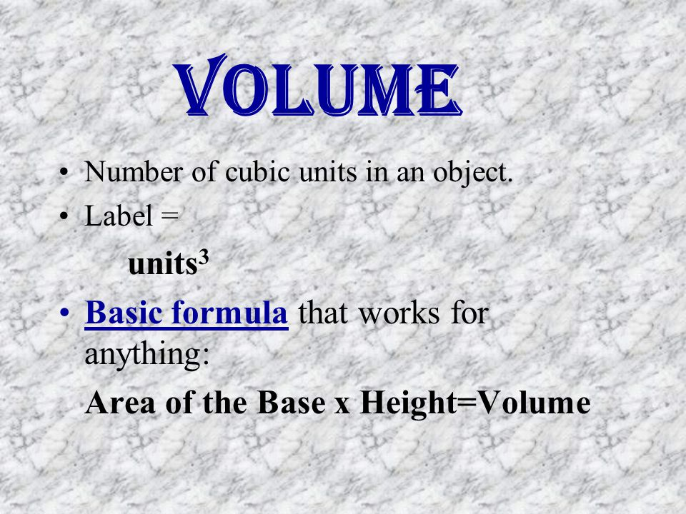 Volume Basic formula that works for anything:
