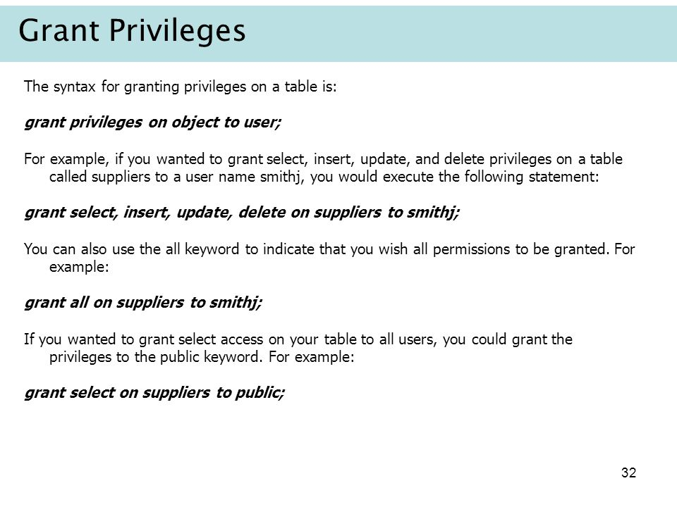 Grant Privileges The syntax for granting privileges on a table is:
