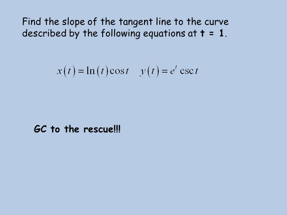 Find the slope of the tangent line to the curve described by the following equations at t = 1.