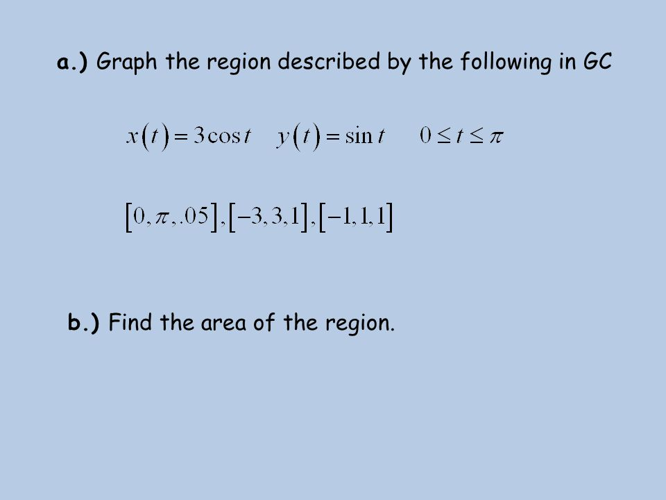 a.) Graph the region described by the following in GC
