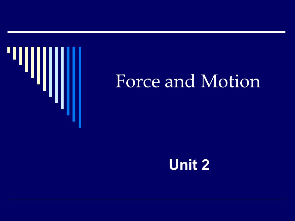 Force and Motion Unit 2