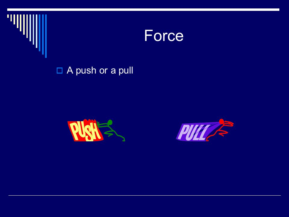Force A push or a pull