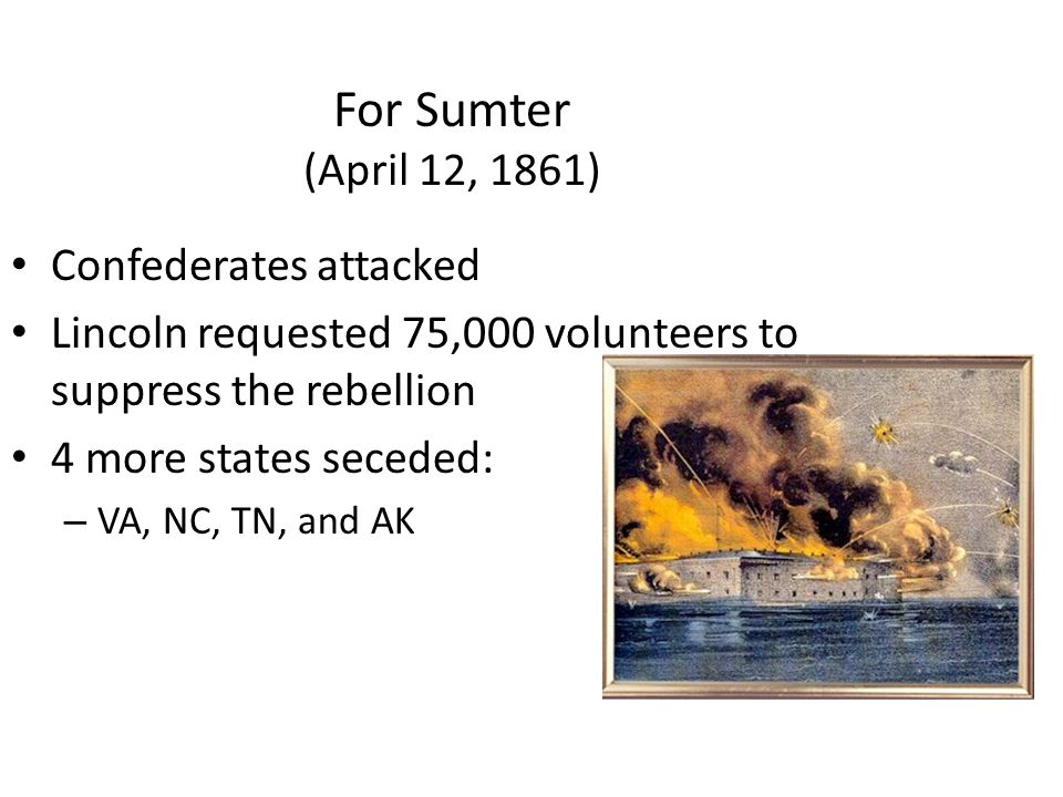 For Sumter (April 12, 1861) Confederates attacked