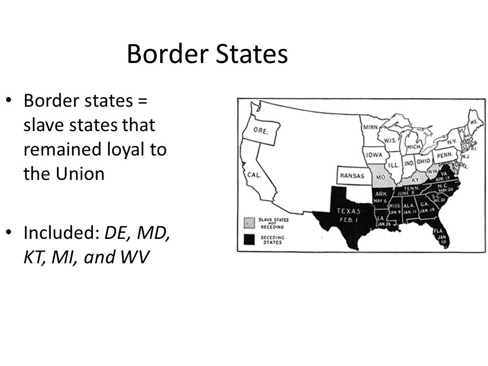 Border States Border states = slave states that remained loyal to the Union.
