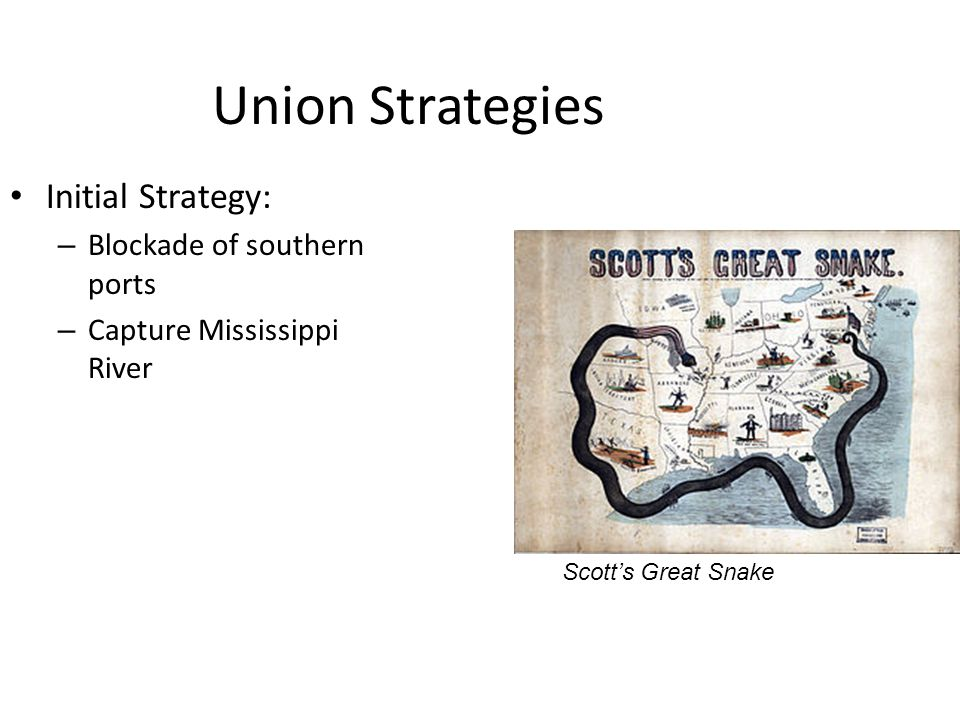 Union Strategies Initial Strategy: Blockade of southern ports