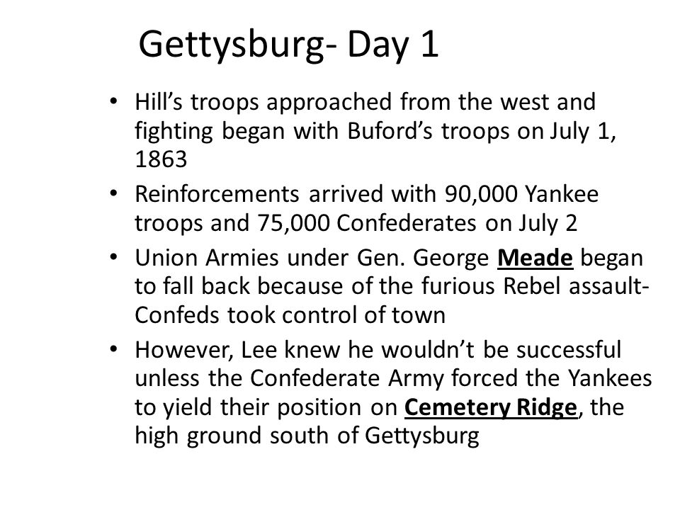 Gettysburg- Day 1 Hill's troops approached from the west and fighting began with Buford's troops on July 1, 1863.
