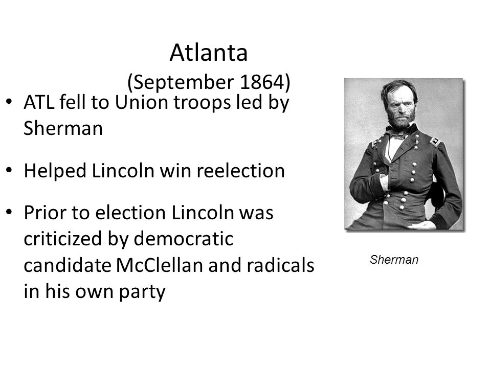 Atlanta (September 1864) ATL fell to Union troops led by Sherman