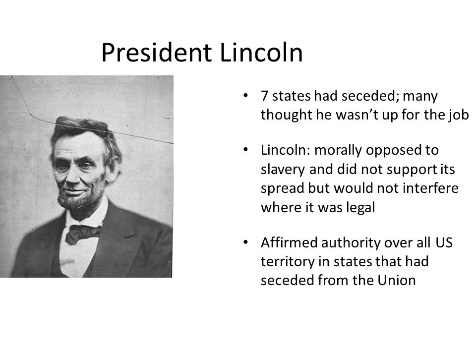 President Lincoln 7 states had seceded; many thought he wasn't up for the job.