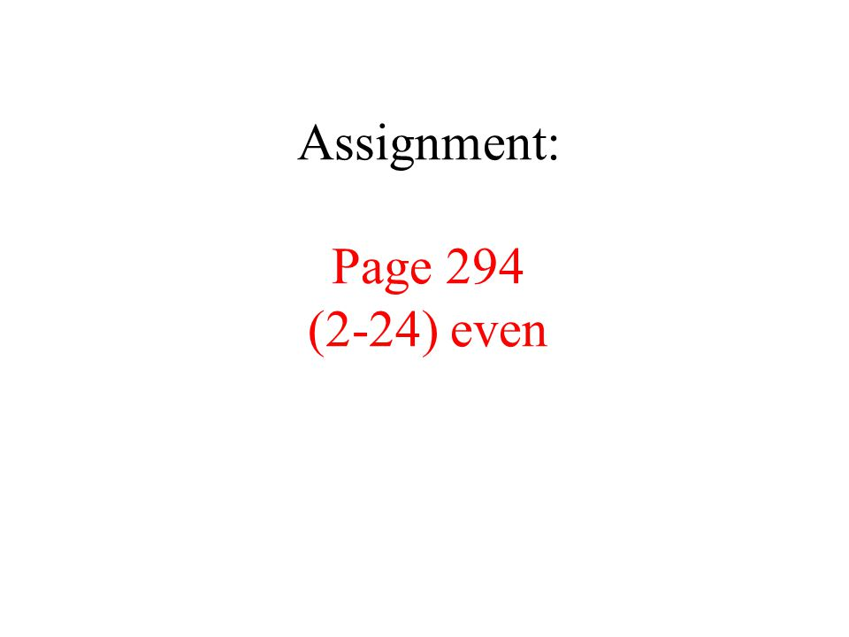 Assignment: Page 294 (2-24) even
