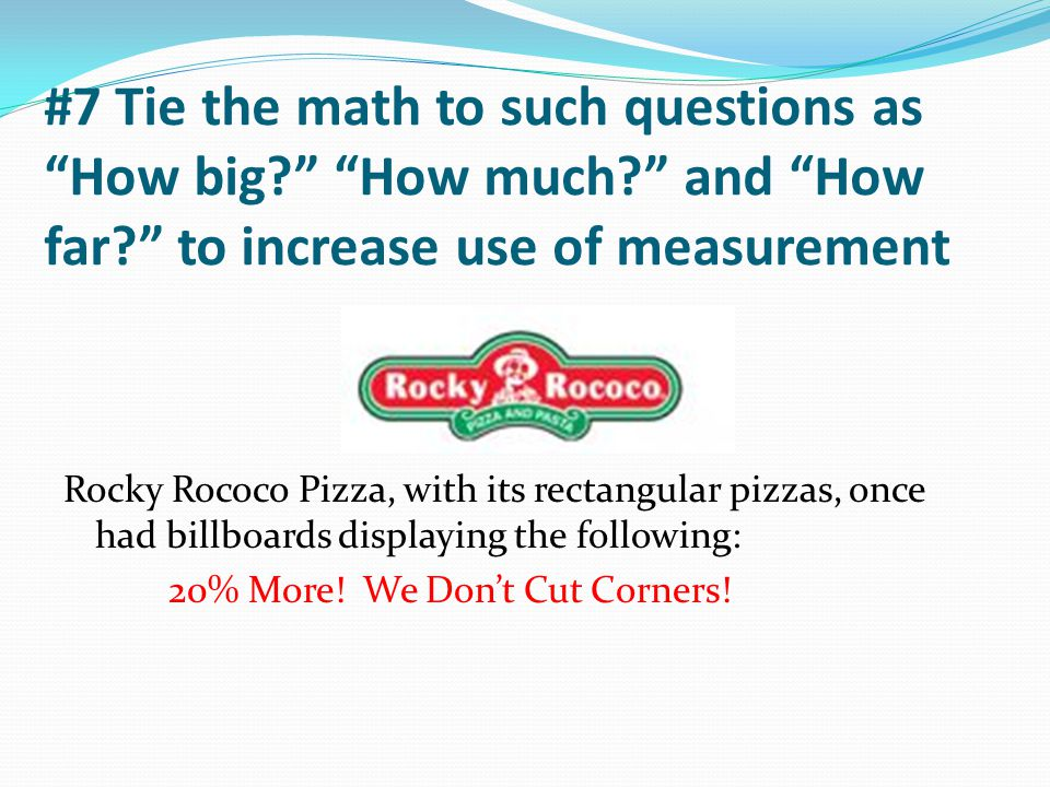 #7 Tie the math to such questions as How big. How much