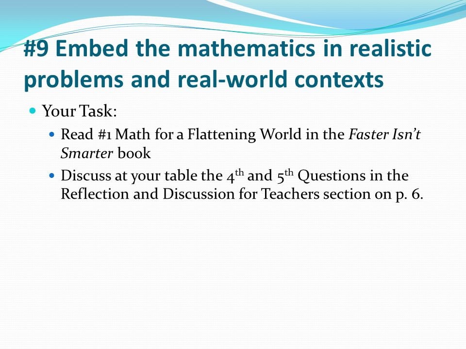#9 Embed the mathematics in realistic problems and real-world contexts