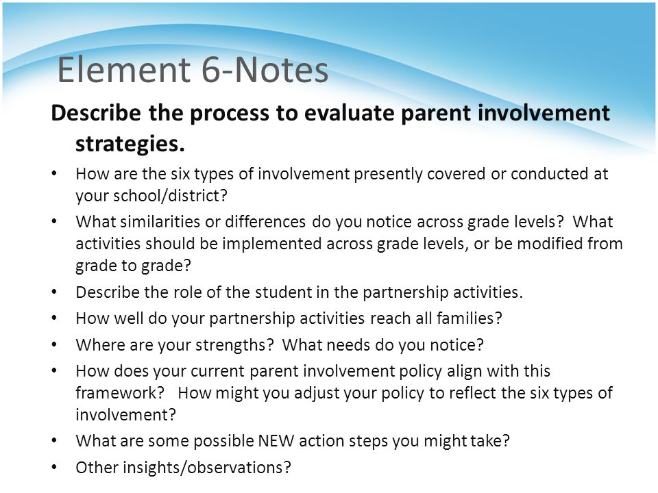 Element 6-Notes Describe the process to evaluate parent involvement strategies.