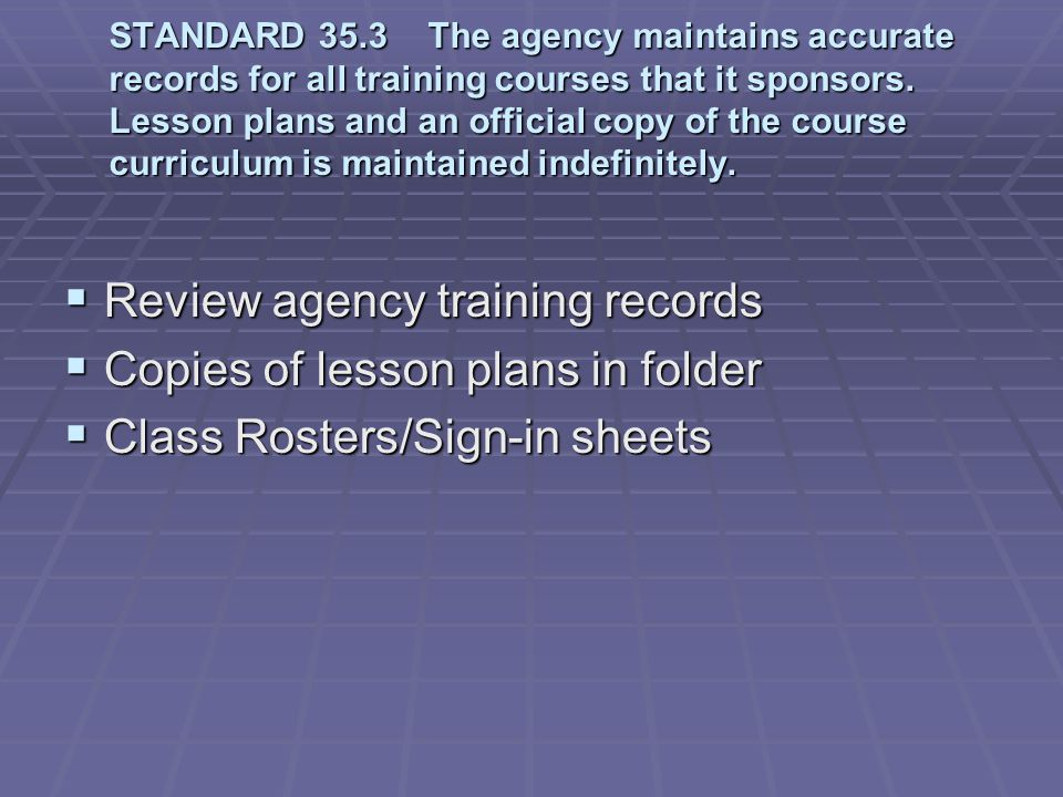 Review agency training records Copies of lesson plans in folder