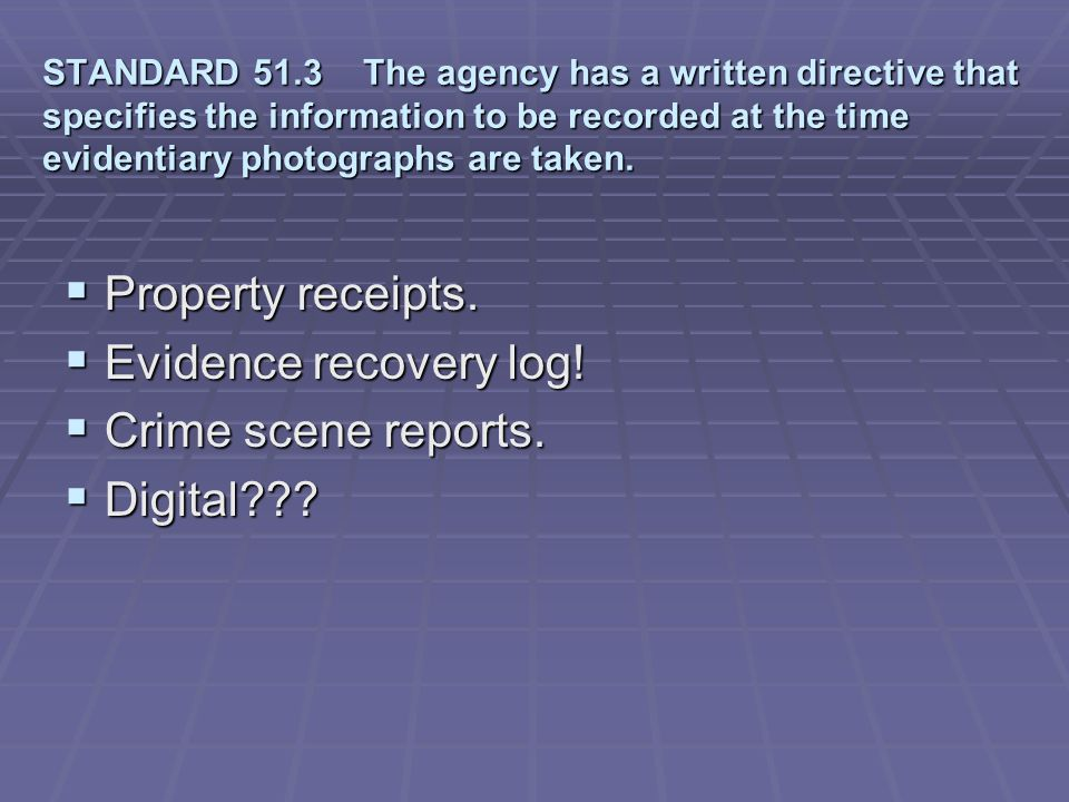 Property receipts. Evidence recovery log! Crime scene reports.