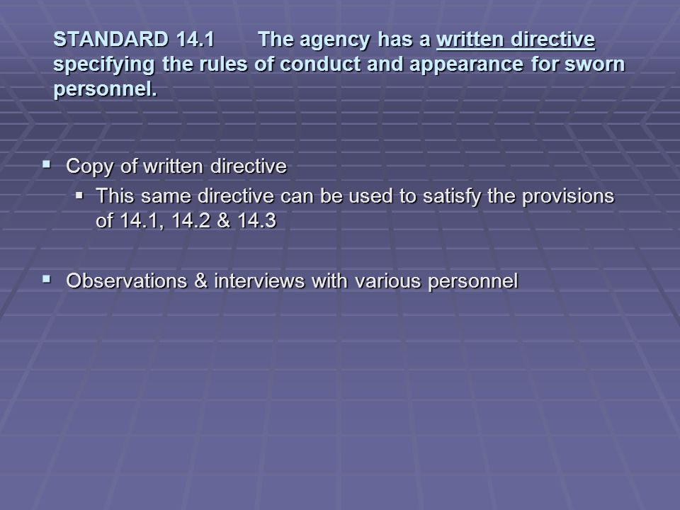 STANDARD 14.1 The agency has a written directive specifying the rules of conduct and appearance for sworn personnel.