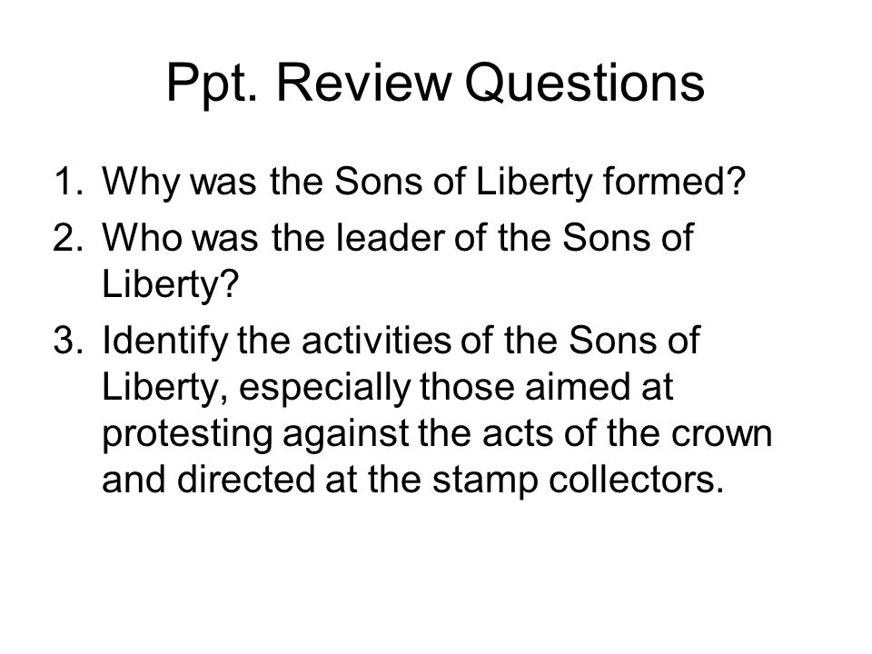 Ppt. Review Questions Why was the Sons of Liberty formed