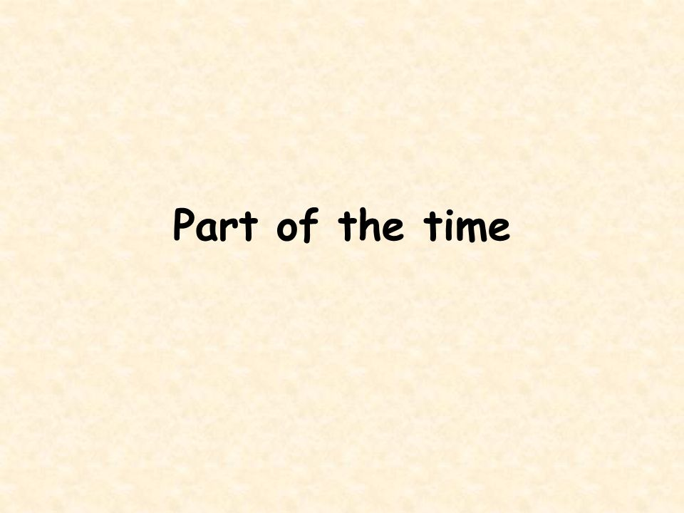 Part of the time