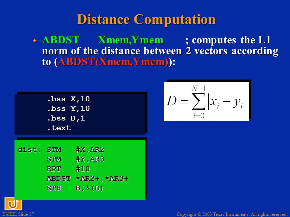 Distance Computation ABDST Xmem,Ymem ; computes the L1 norm of the distance between 2 vectors according to (ABDST(Xmem,Ymem)):