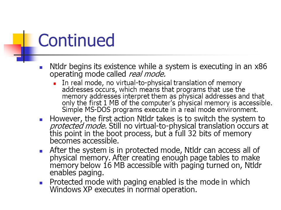 Continued Ntldr begins its existence while a system is executing in an x86 operating mode called real mode.