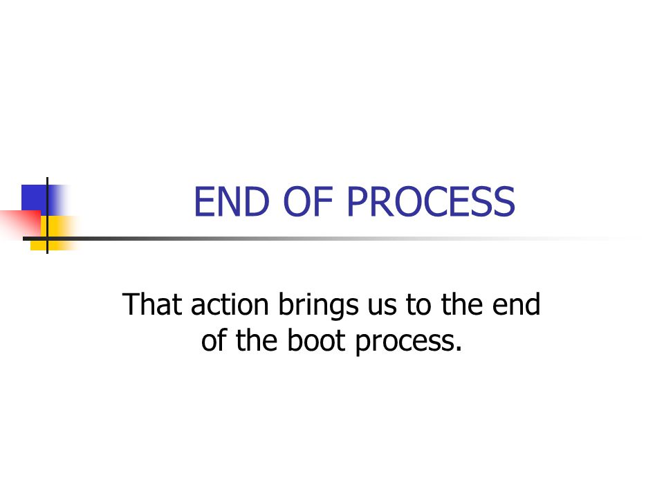 That action brings us to the end of the boot process.
