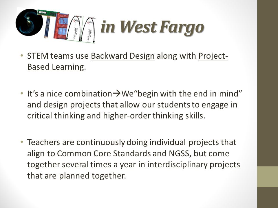STEM in West Fargo STEM teams use Backward Design along with Project-Based Learning.
