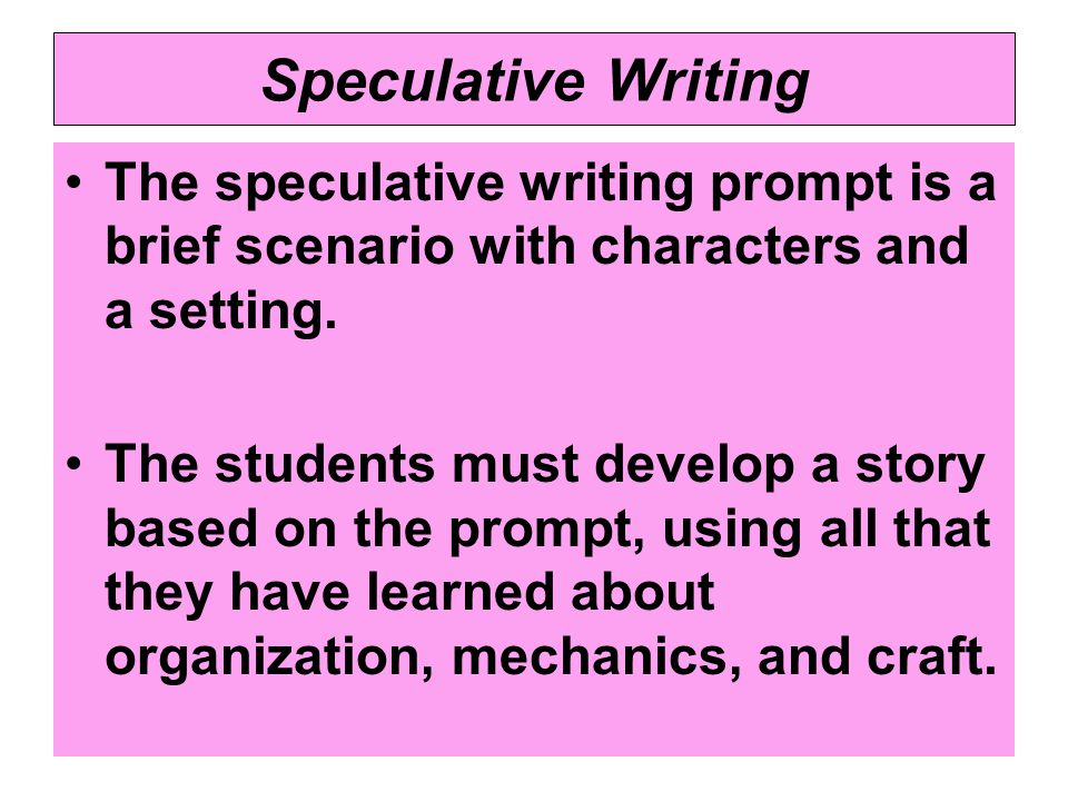 Speculative Writing The speculative writing prompt is a brief scenario with characters and a setting.